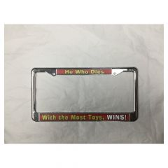 He Who Dies w/Most Toys-License Plate Frame