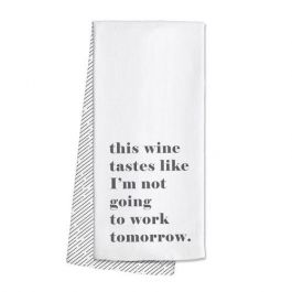 Swig Bar Towel - This Wine Tastes Like I'm Not Going to Work Tomorrow